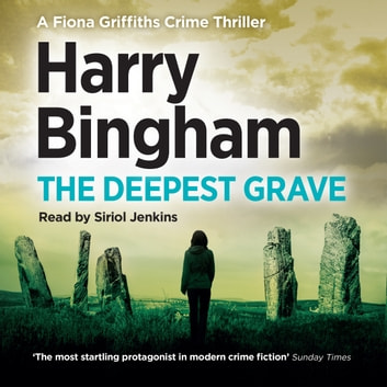 The Deepest Grave - Fiona Griffiths Crime Thriller Series Book 6 audiobook by Harry Bingham