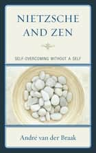 Nietzsche and Zen ebook by Andre van der Braak