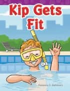 Kip Gets Fit ebook by Suzanne I. Barchers