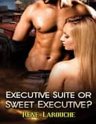 Executive Suite or Sweet Executive? ebook by Rene Larouche