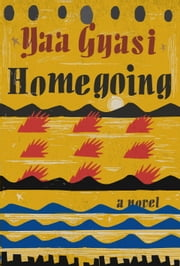 Homegoing - A novel ebook by Yaa Gyasi