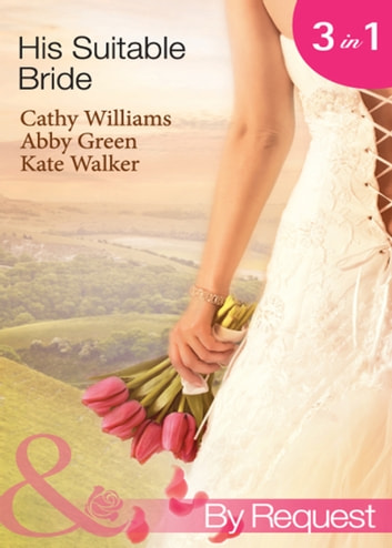 His Suitable Bride: Rafael's Suitable Bride / The Spaniard's Marriage Bargain / Cordero's Forced Bride (Mills & Boon By Request) ekitaplar by Cathy Williams,Abby Green,Kate Walker