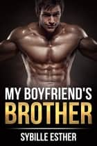 My Boyfriend's Brother ebook by Sybille Esther