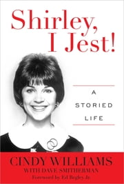 Shirley, I Jest! - A Storied Life ebook by Cindy Williams,Dave Smitherman,Ed Begley Jr.