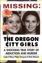 Missing: The Oregon City Girls ebook by Linda O'Neal,Philip Tennyson,Rick Watson