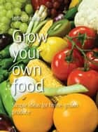 Grow your own food ebook by Infinite Ideas