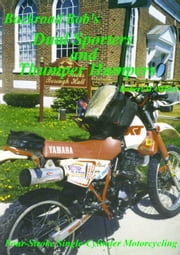 Motorcycle Dual Sporting (Vol. 2) - Dual Sporters & Thumper Humpers - Four-Stroke Single Cylinder Motorcycling ebook by Robert Miller,Backroad Bob