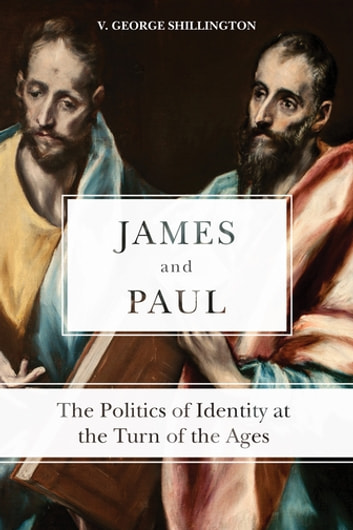 James and Paul - The Politics of Identity at the Turn of the Ages ebook by V. George Shillington