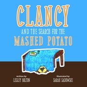 Clancy and the Search for the Mashed Potato ebook by Lesley Bolton,Sarah Sadowski