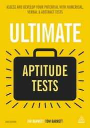 Ultimate Aptitude Tests - Assess and Develop Your Potential with Numerical, Verbal and Abstract Tests ebook by Jim Barrett