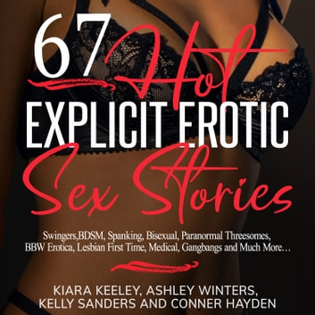 67 Hot Explicit Erotic Sex Stories - Swingers, BDSM, Spanking, Bisexual, Paranormal Threesomes, BBW Erotica, Lesbian First Time, Medical, Gangbangs and Much More... audiobook by Ashley Winters,Conner Hayden,Kelly Sanders,Kiara Keeley