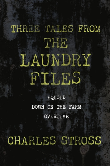Three Tales from the Laundry Files - A Tor.Com Original (Equoid, Down on the Farm, Overtime) ebook by Charles Stross