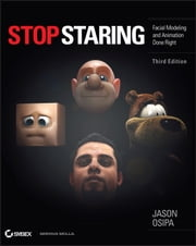 Stop Staring - Facial Modeling and Animation Done Right ebook by Jason Osipa