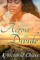 From Across the Divide ebook by K. Victoria Chase