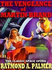 THE VENGENCE OF MARTIN BRAND ebook by RAYMOND A. PALMER