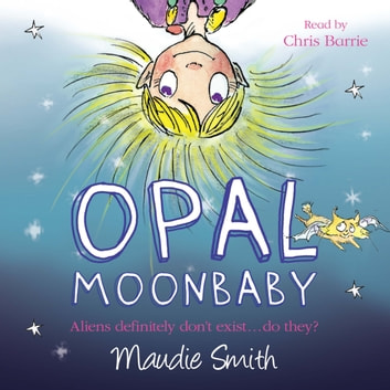 Opal Moonbaby: Opal Moonbaby audiobook by Maudie Smith