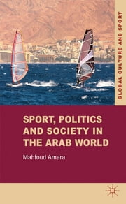 Sport, Politics and Society in the Arab World ebook by Dr Mahfoud Amara