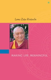 Making Life Meaningful ebook by Lama Zopa Rinpoche