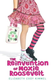 The Reinvention of Moxie Roosevelt ebook by Elizabeth Cody Kimmel