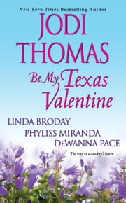 Be My Texas Valentine ebook by Jodi Thomas,Linda Broday,Phyliss Miranda,Dewanna Pace