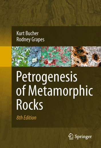 Petrogenesis of Metamorphic Rocks ebook by Rodney Grapes,Kurt Bucher