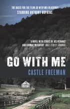 Go With Me ebook by Castle Freeman