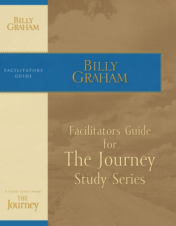 The Journey Facilitator's Guide ebook by Billy Graham