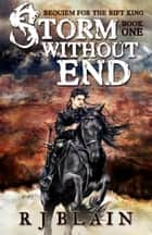 Storm Without End - Requiem for the Rift King, #1 ebook by RJ Blain