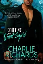 Drifting With a Giant Squid ebook by Charlie Richards