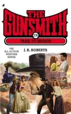 Gunsmith #376 - Trail to Shasta ebook by J. R. Roberts