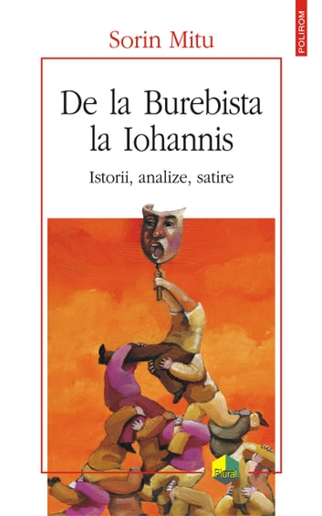 De la Burebista la Iohannis. Istorii, analize, satire ebook by Sorin Mitu
