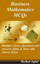 Business Mathematics MCQs: Multiple Choice Questions and Answers (Quiz & Tests with Answer Keys) ebook by Arshad Iqbal