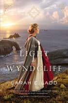 The Light at Wyndcliff ebook by Sarah E. Ladd