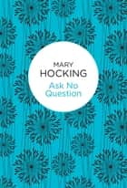 Ask No Question ebook by Mary Hocking
