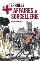 Les plus terribles affaires de sorcellerie - Essai historique ebook by Louise-Marie Libert