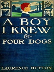 A Boy I Knew and Four Dogs ebook by Laurence Hutton