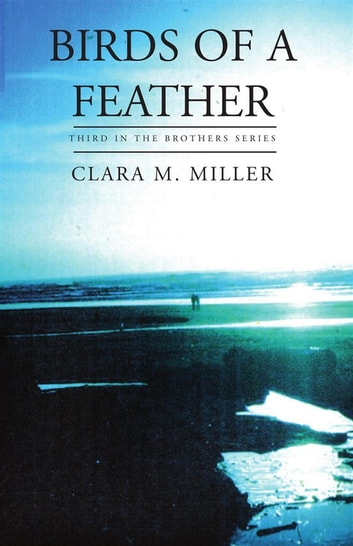 Birds of a Feather - Third in the Brothers Series ebook by Clara M. Miller