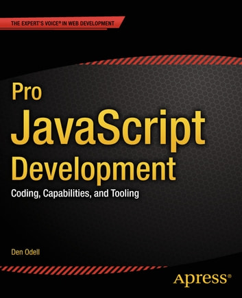 Pro JavaScript Development - Coding, Capabilities, and Tooling ebook by Den Odell