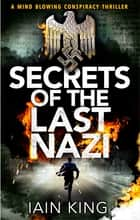 Secrets of the Last Nazi ebook by Iain King