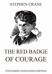 The Red Badge Of Courage - Extended Annotated Edition ebook by Stephen Crane