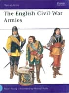 The English Civil War Armies ebook by Peter Young,Michael Roffe
