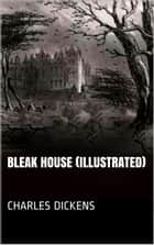 Bleak House (Illustrated) ebook by Charles Dickens