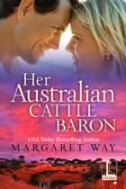 Her Australian Cattle Baron ebook by Margaret Way