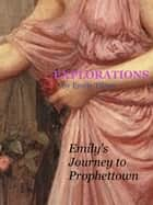 Explorations: Emily's Journey to Prophettown ebook by Emily Tilton