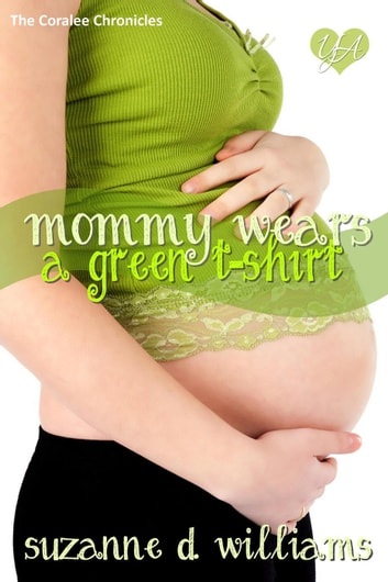 Mommy Wears A Green T-Shirt - The Coralee Chronicles, #3 ebook by Suzanne D. Williams