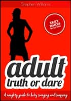 Adult Truth or Dare: A naughty guide for lucky swinging and swapping ebook by Stephen Williams