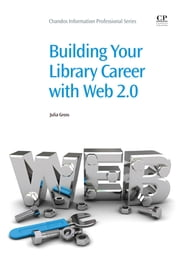 Building Your Library Career with Web 2.0 ebook by Julia Gross