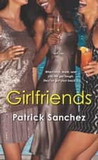 Girlfriends ebook by Patrick Sanchez
