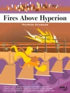 Fires Above Hyperion ebook by Patrick Atangan