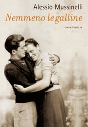 Nemmeno le galline ebook by Alessio Mussinelli